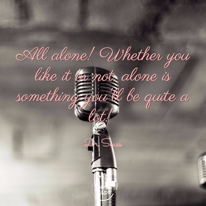 All alone whether you like it or not alone is something youll be quite a lot dr seuss