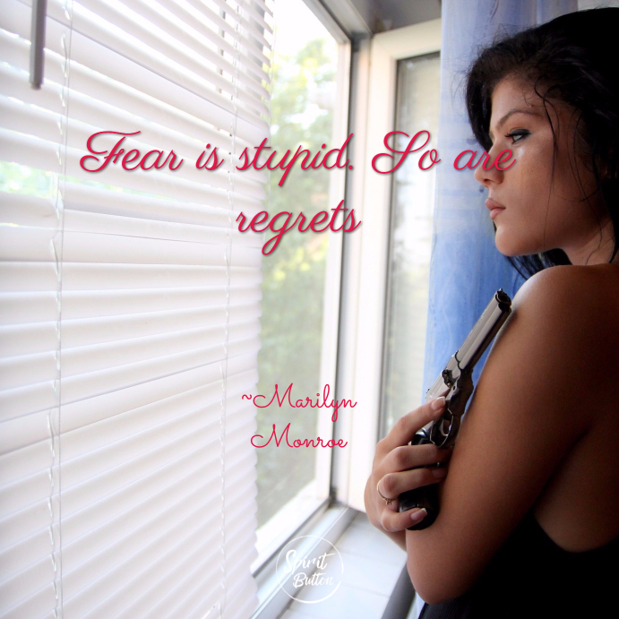 Fear is stupid. so are regrets marilyn monroe