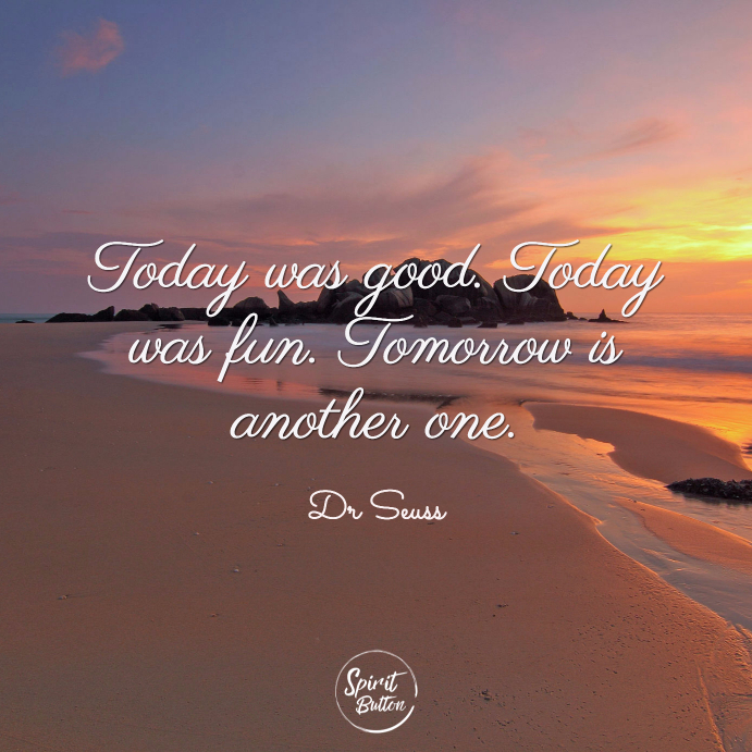 Today was good. today was fun. tomorrow is another one. dr seuss