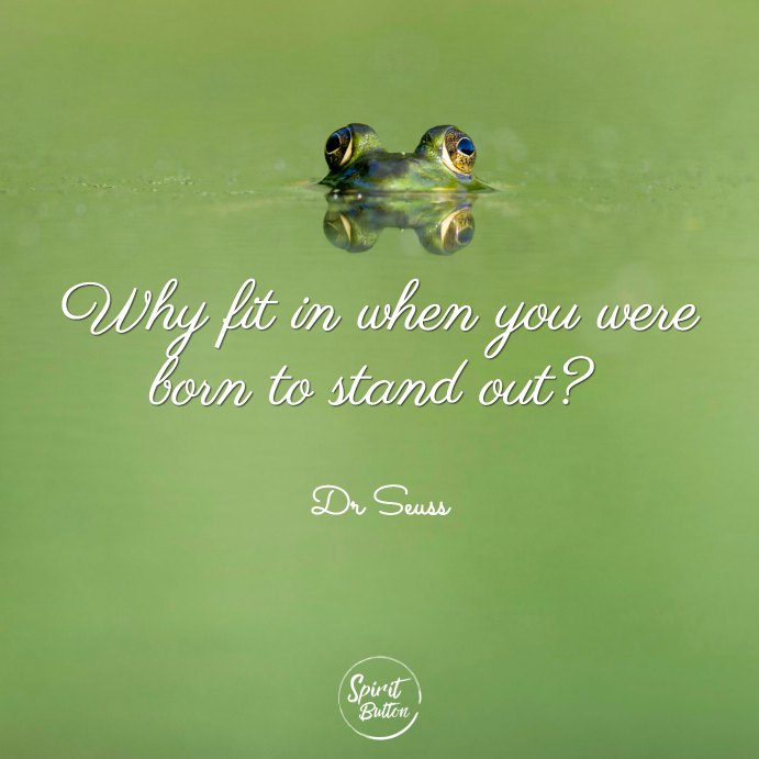 Why fit in when you were born to stand out dr seuss