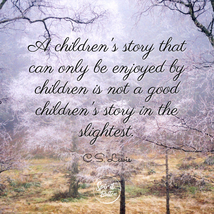 A childrens story that can only be enjoyed by children is not a good childrens story in the slightest. c.s. lewis