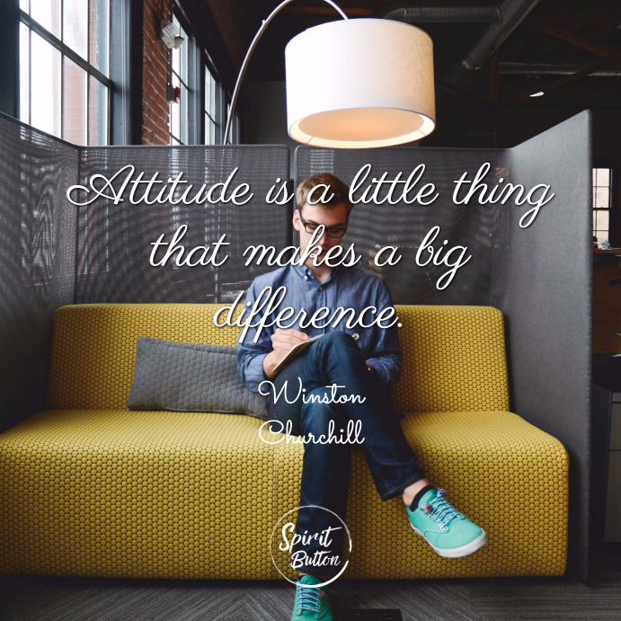 Attitude is a little thing that makes a big difference winston churchill