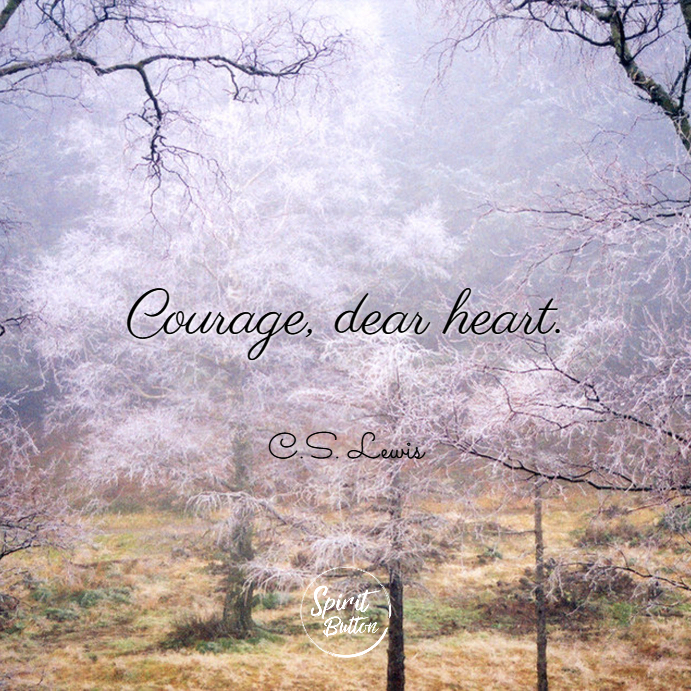 Courage dear heart. c.s. lewis