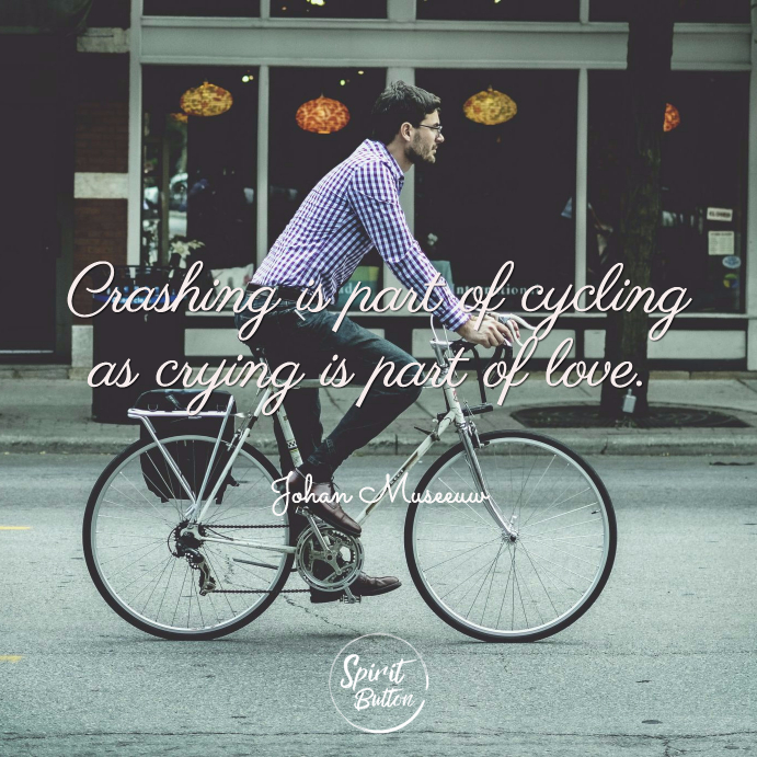 Crashing is part of cycling as crying is part of love