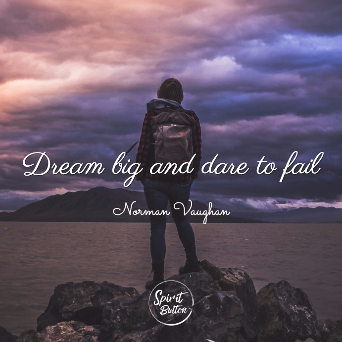 Dream big and dare to fail norman vaughn