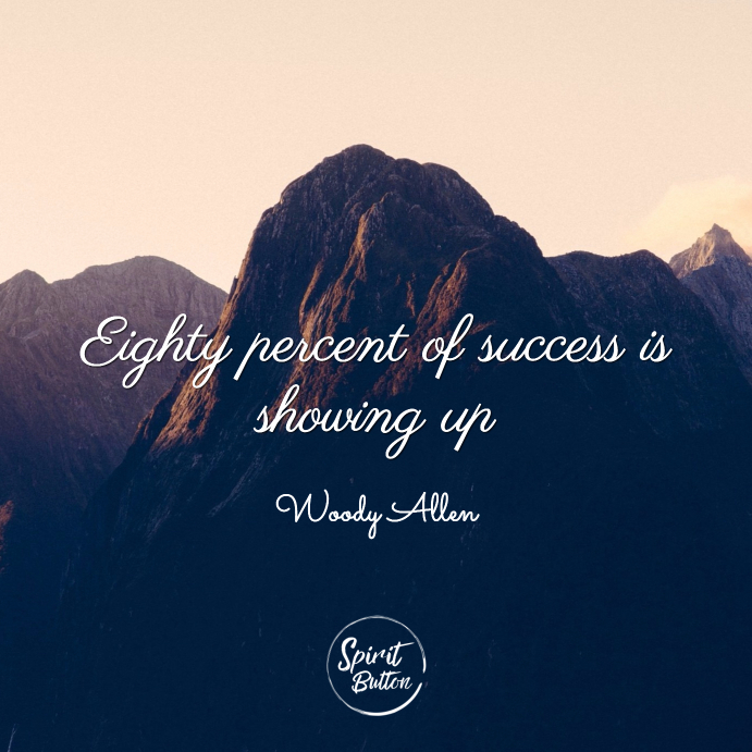 Eighty percent of success is showing up woody allen