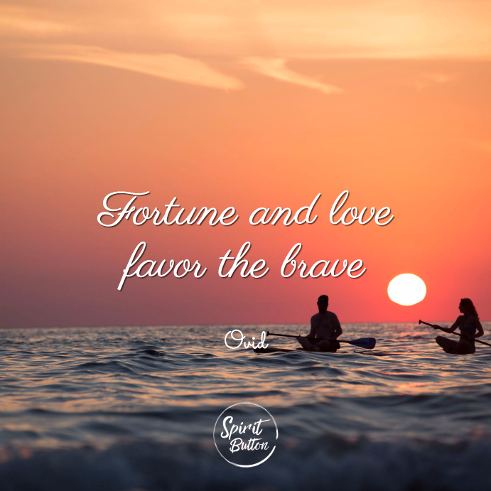 Fortune and love favor the brave ovid