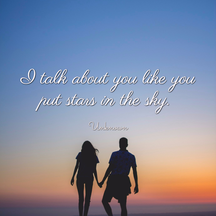 I talk about you like you put stars in the sky. unknown