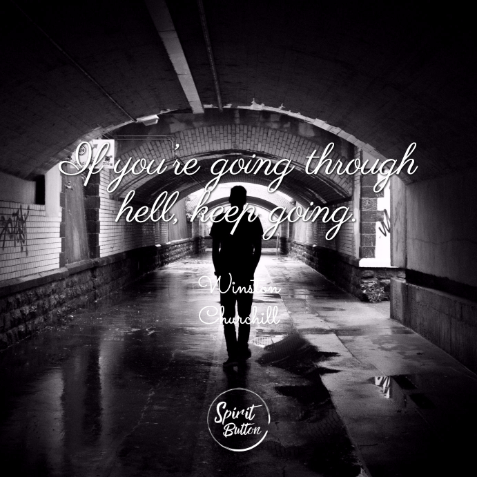 If you're going through hell keep going winston churchill