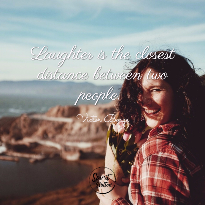 Laughter is the closest distance between two people. victor borge