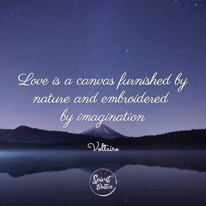 Love is a canvas furnished by nature and embroidered by imagination voltaire