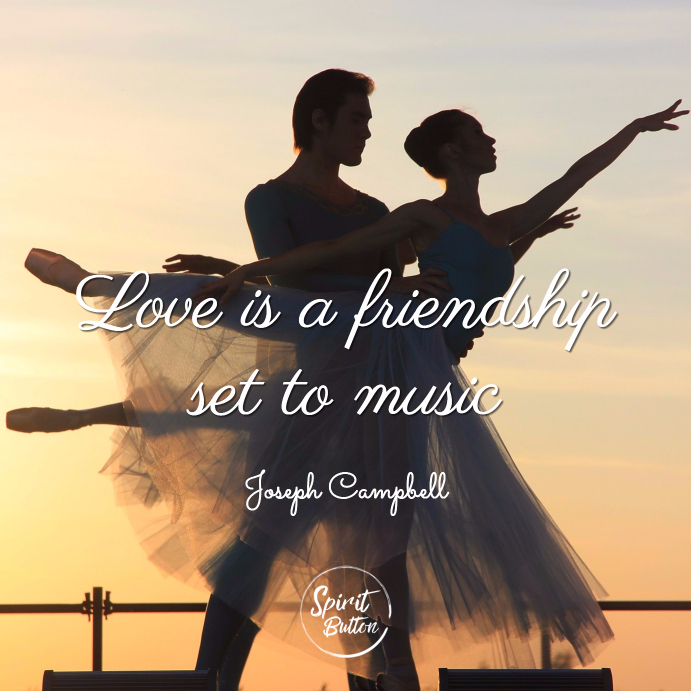 Love is a friendship set to music joseph campbell