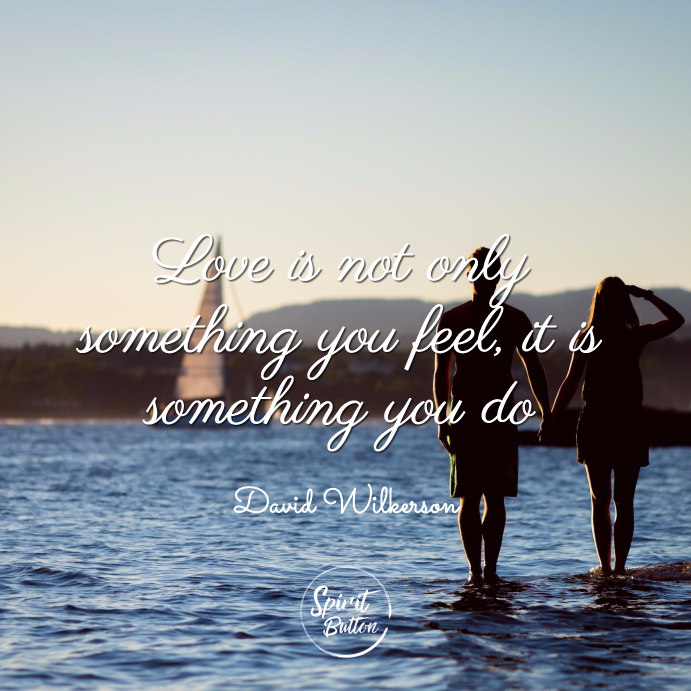 Love is not only something you feel it is something you do david wilkerson