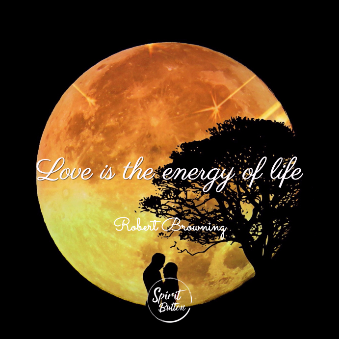 Love is the energy of life robert brownin