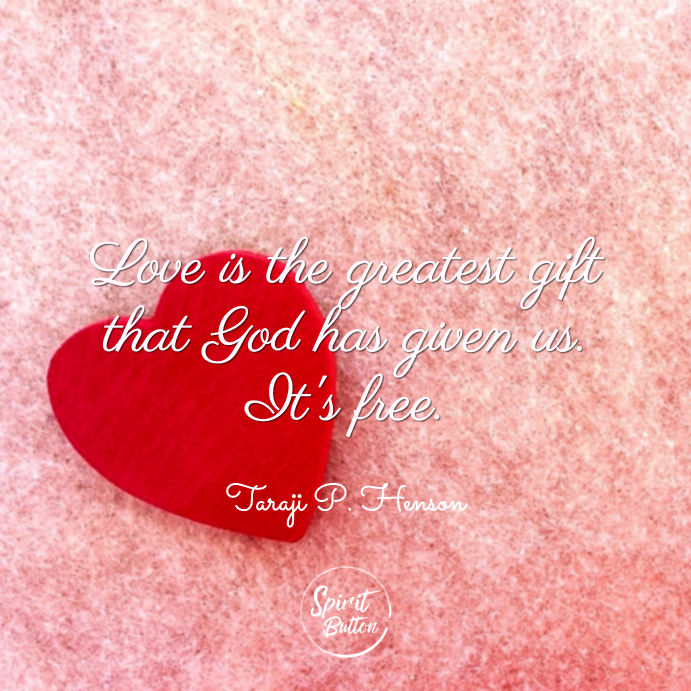 Love is the greatest gift that god has given us. its free. taraji p. henson