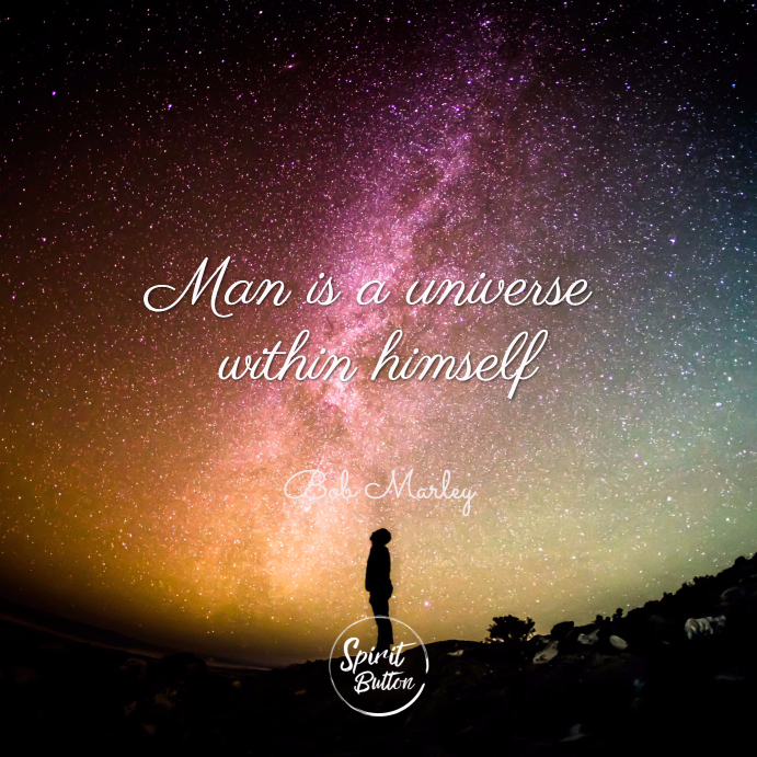 Man is a universe within himself bob marley