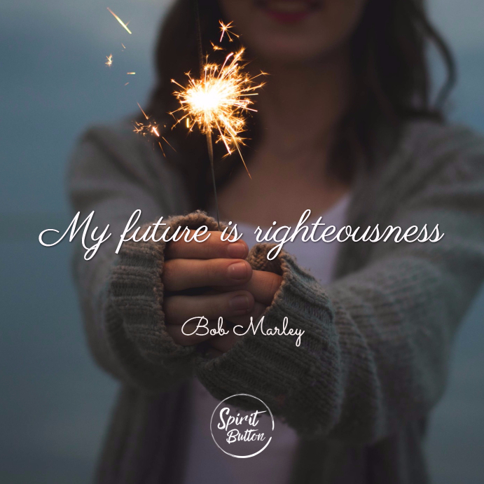 My future is righteousness bob marley