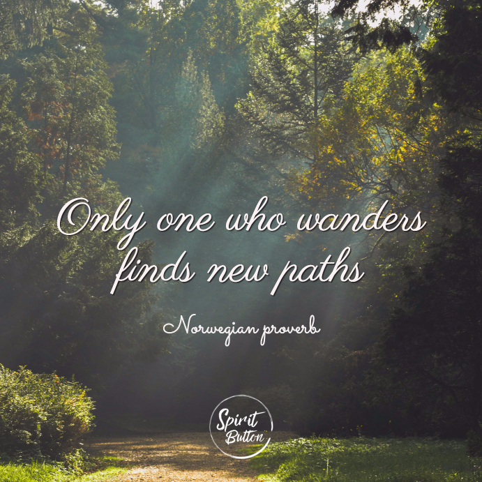 Only one who wanders finds new paths