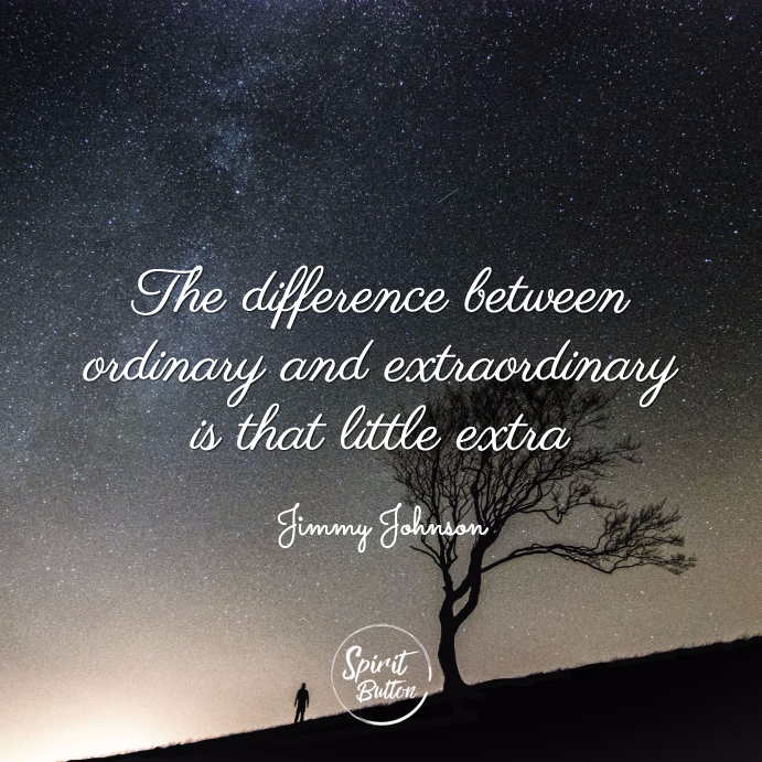 The difference between ordinary and extraordinary is that little extra jimmy johnson