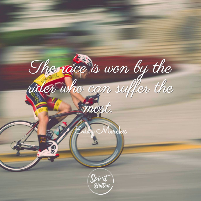 The race is won by the rider who can suffer the most