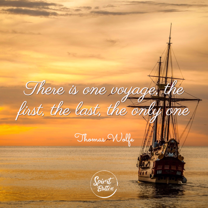 There is one voyage the first the last the only one
