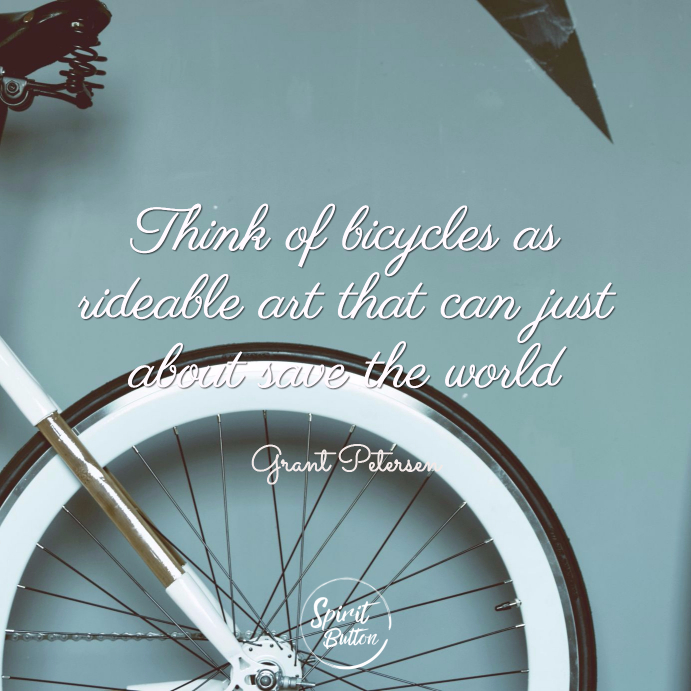 Think of bicycles as rideable art that can just about save the world
