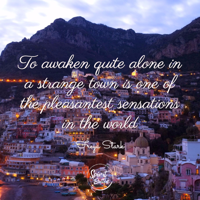 To awaken quite alone in a strange town is one of the pleasantest sensations in the world