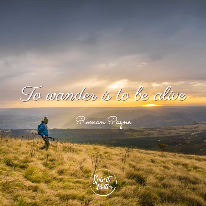 To wander is to be alive