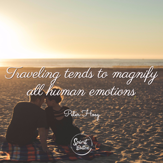 Traveling tends to magnify all human emotions