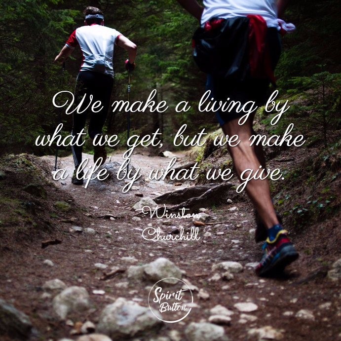 We make a living by what we get but we make a life by what we give winston churchill