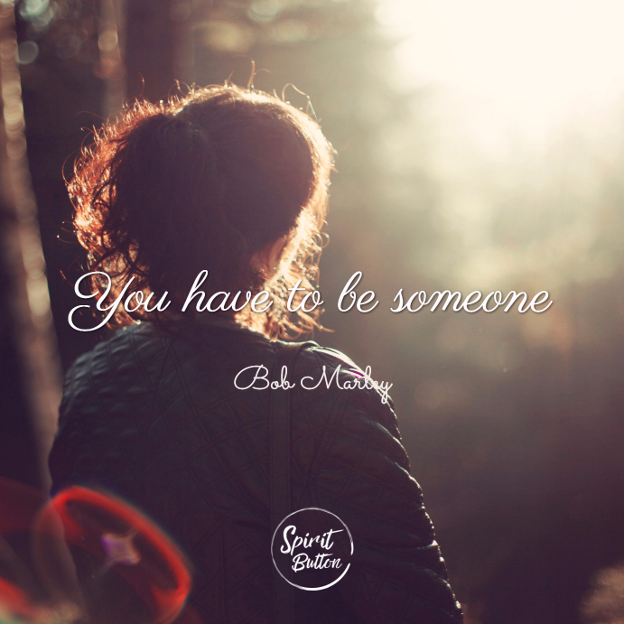 You have to be someone bob marley