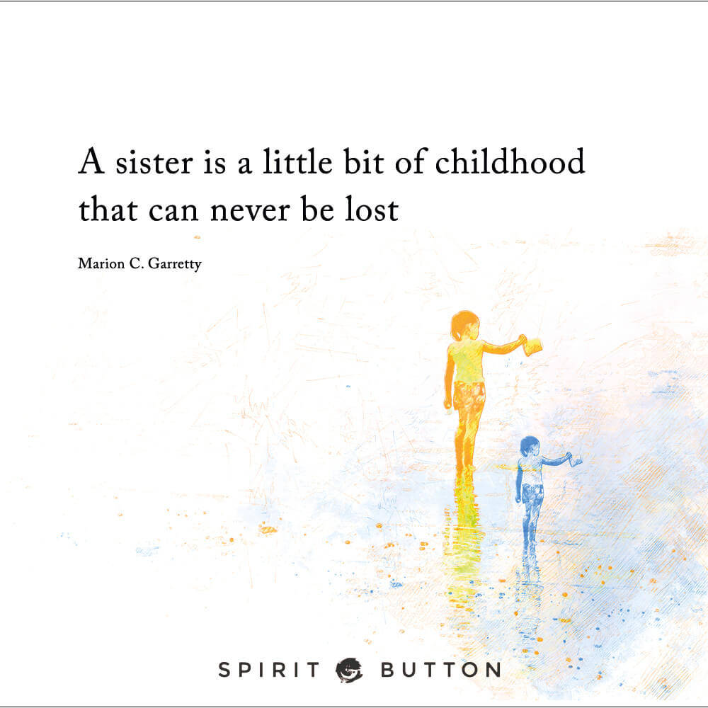 A sister is a little bit of childhood that can never be lost – marion c. garretty