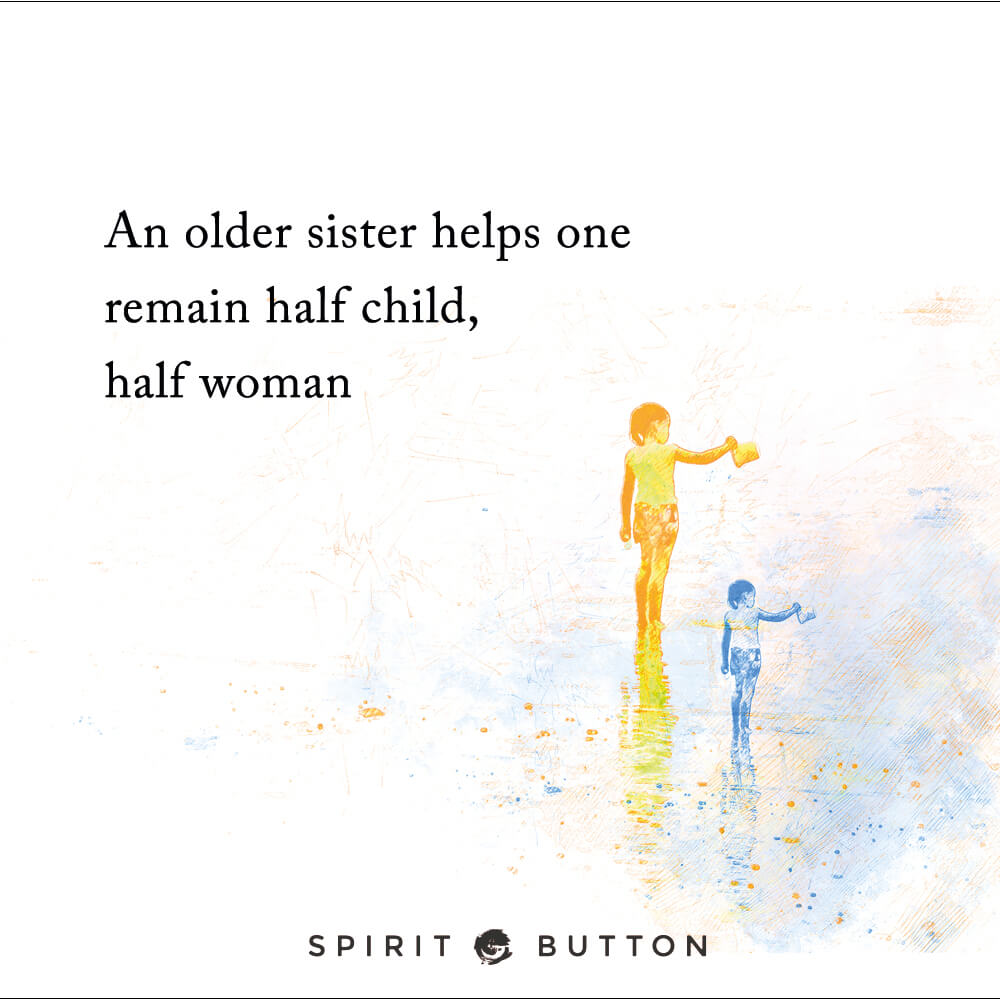 An older sister helps one remain half child, half woman .jpg