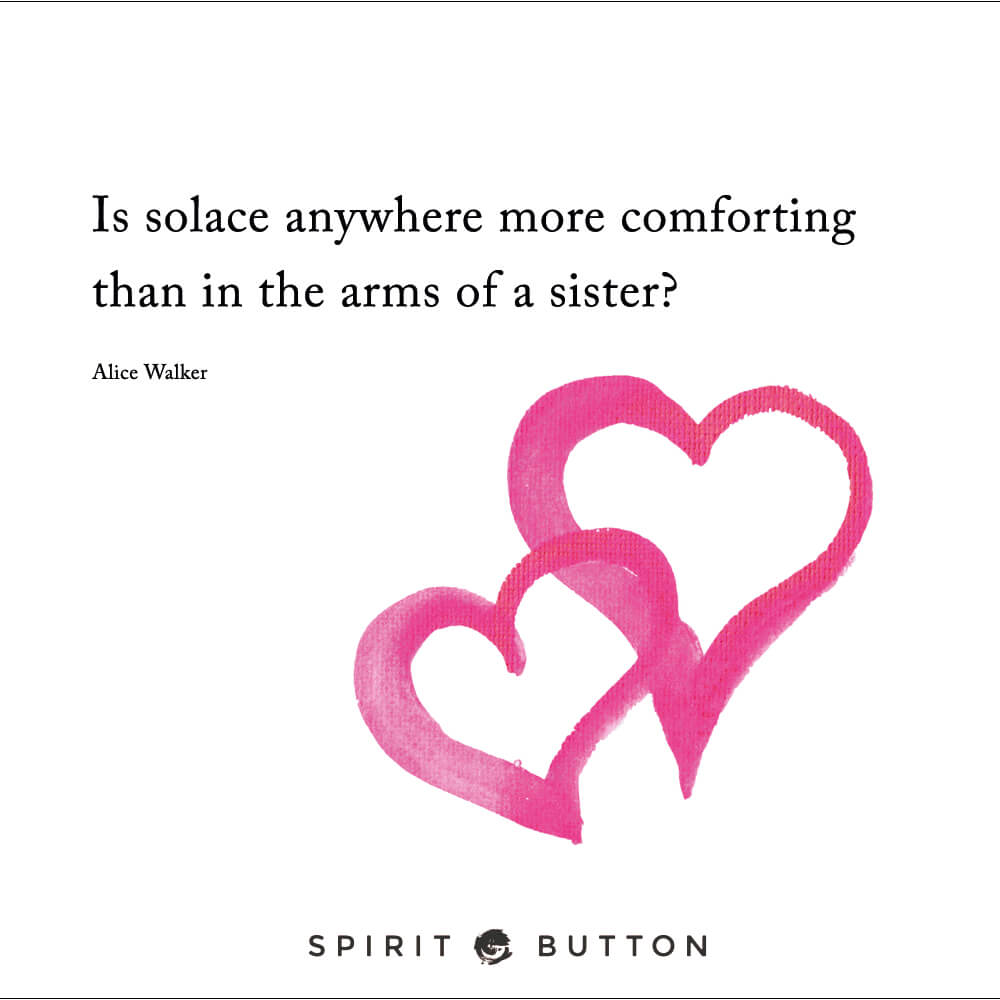 Is solace anywhere more comforting than in the arms of a sister – alice walker read more