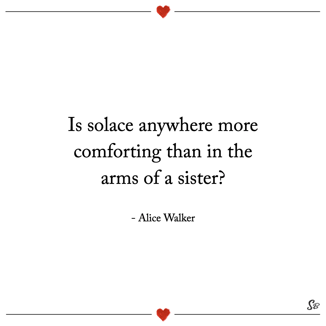 Is solace anywhere more comforting than in the arms of a sister alice walker