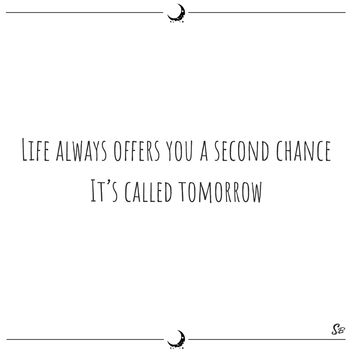 Life always offers you a second chance it's called tomorrow dylan thomas