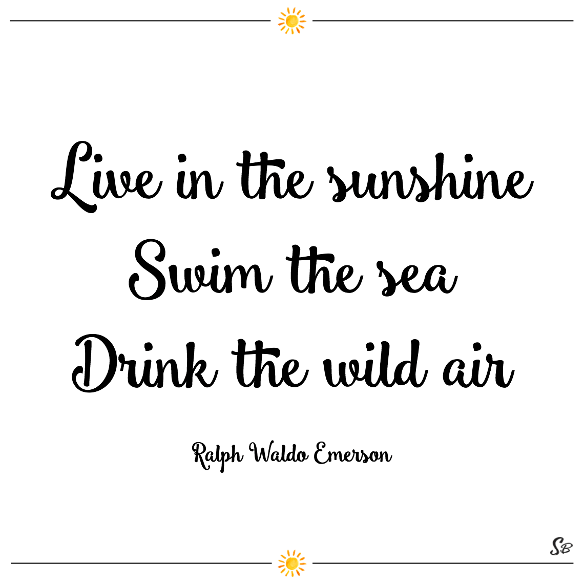 Live In The Sunshine Swim Sea Drink Wild Air Ralph Waldo Emerson Beach Quotes