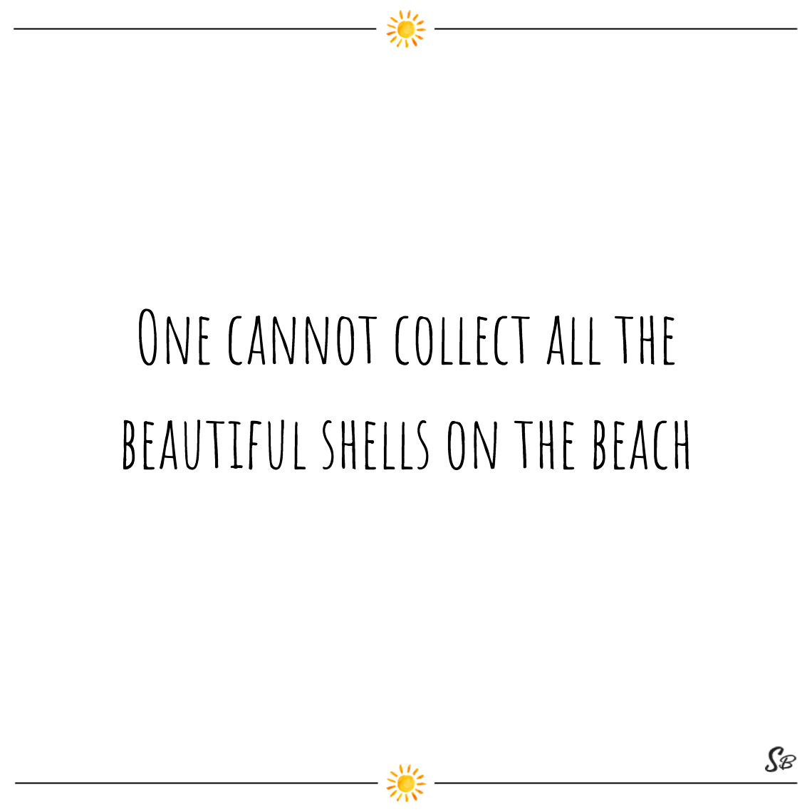 One cannot collect all the beautiful shells on the beach anne lindbergh beach quotes
