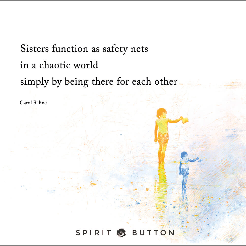 Sisters function as safety nets in a chaotic world simply by being there for each other – carol saline