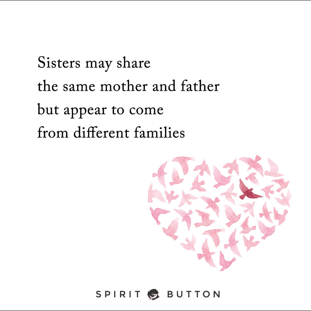 Sisters may share the same mother and father but appear to come from different families