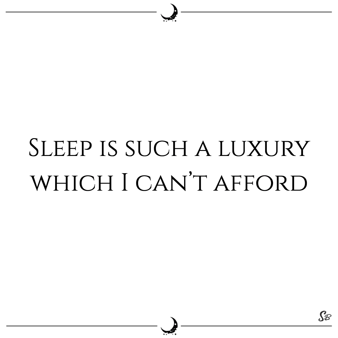 Sleep is such a luxury which i can't afford robin sikarwar