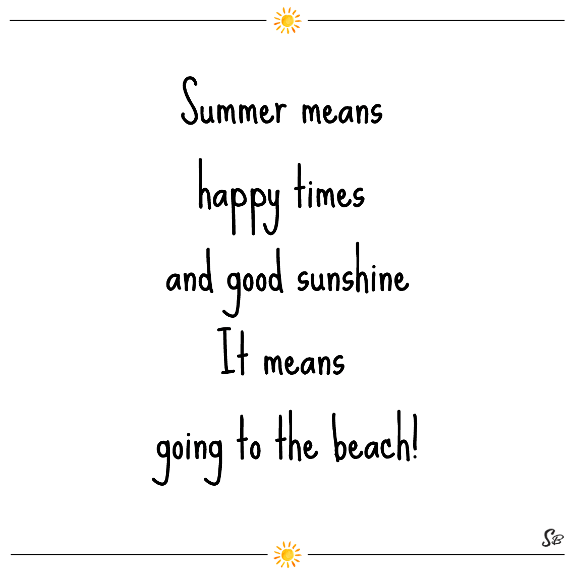 Summer means happy times and good sunshine it means going to the beach! brian wilson