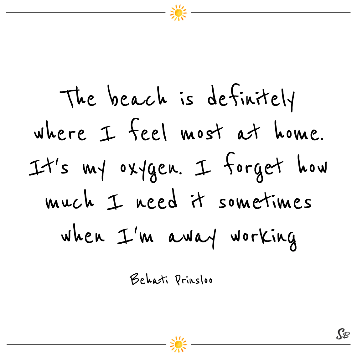 The beach is definitely where i feel most at home. it's my oxygen. i forget how much i need it sometimes when i'm away working behati prinsloo