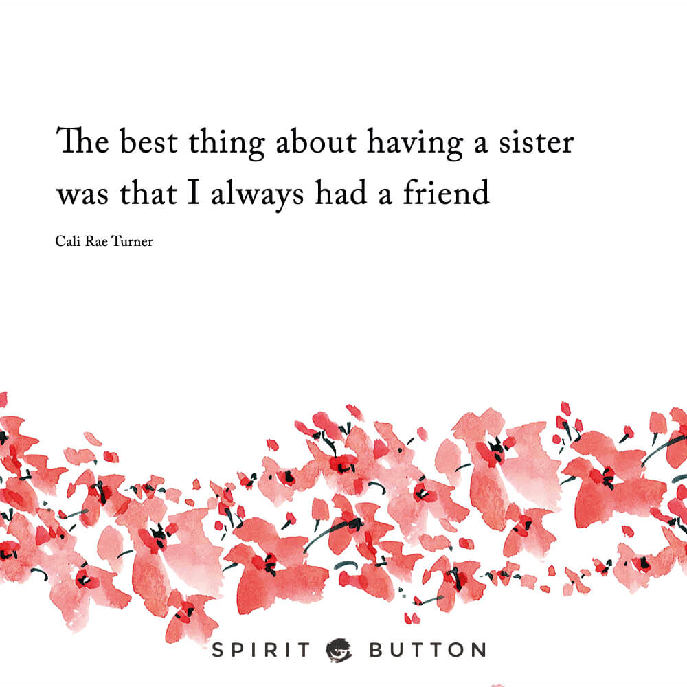 The best thing about having a sister was that i always had a friend – cali rae turner