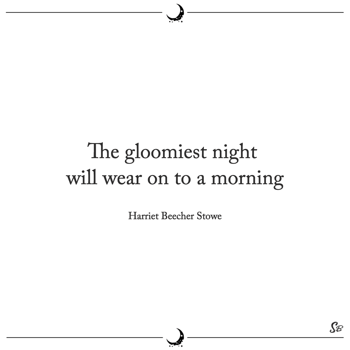The gloomiest night will wear on to a morning harriet beecher stowe