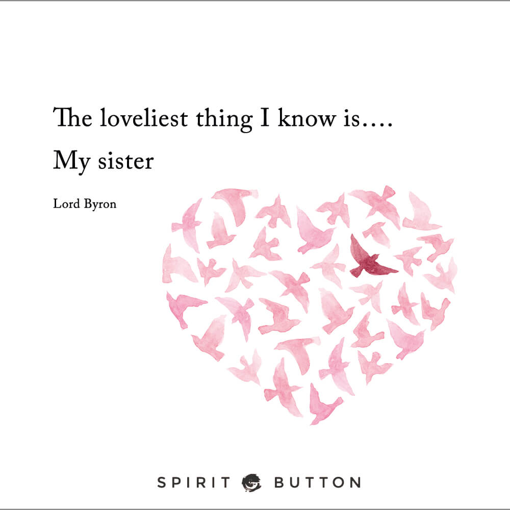 The loveliest thing i know is…. my sister. – lord byron.jpg