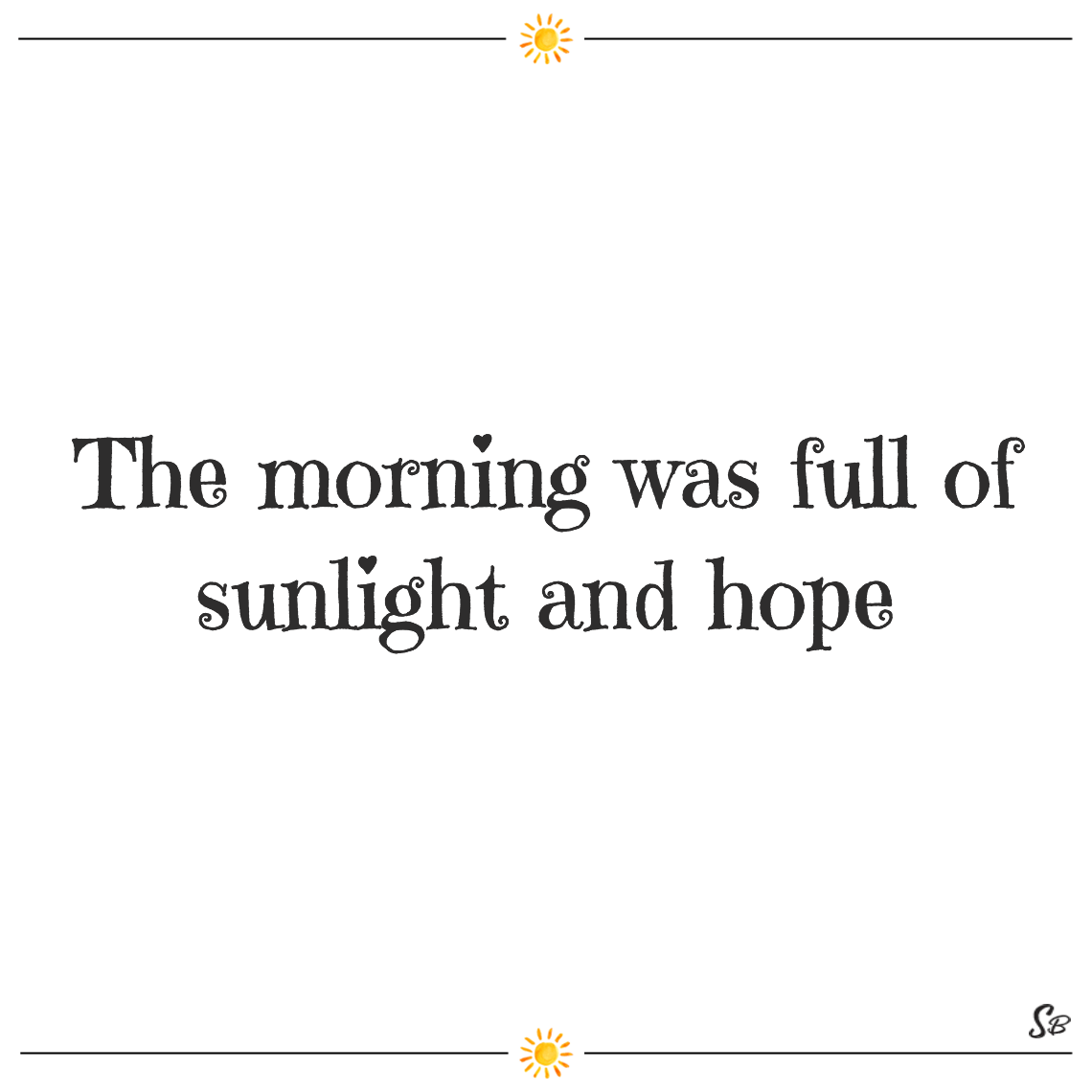 The morning was full of sunlight and hope kate chopin