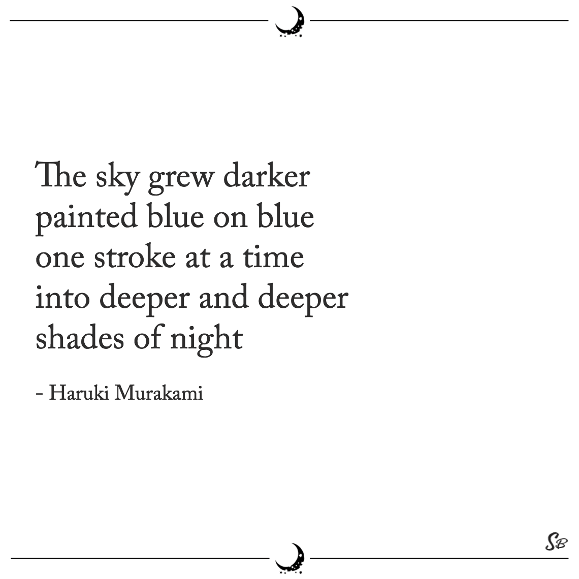 The sky grew darker painted blue on blue one stroke at a time into deeper and deeper shades of night haruki murakami