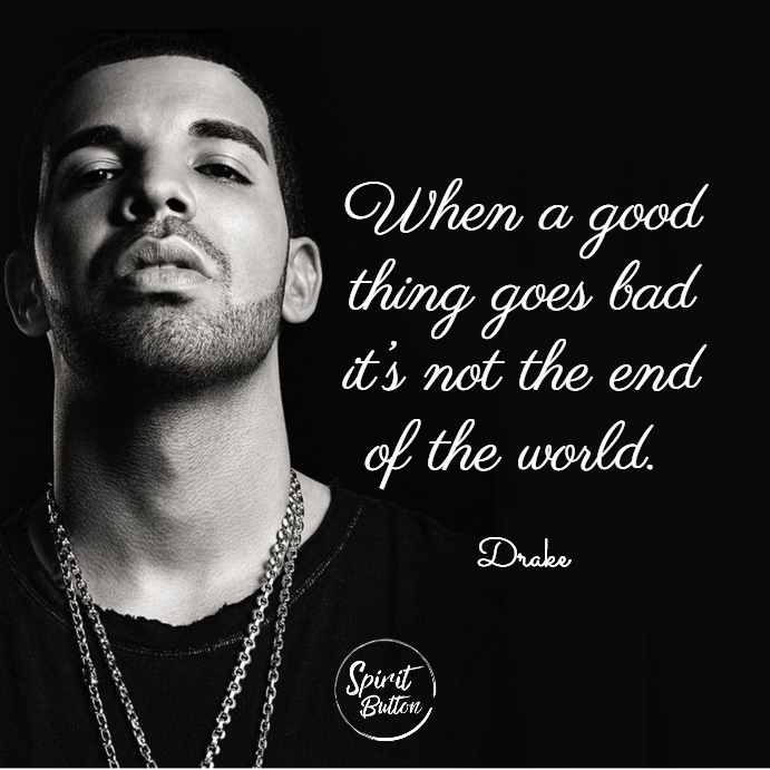 When a good thing goes bad it's not the end of the world