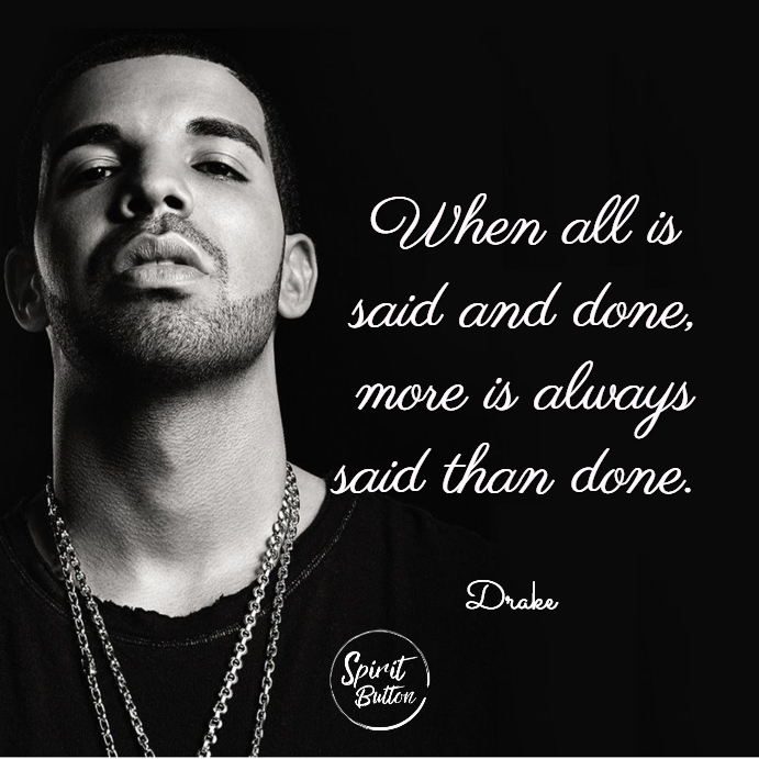 When all is said and done more is always said than done